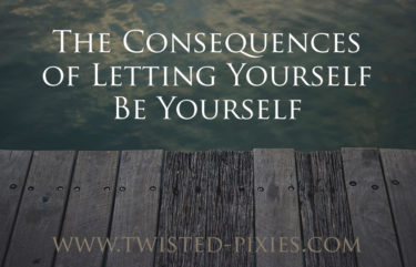 Consequences of Being yourself